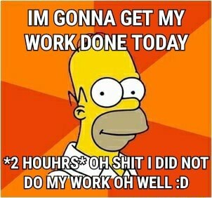 IM GONNA GET MY WORK DONE TODAY *2 SHIT DIB NOT WORK OR WELL D meme