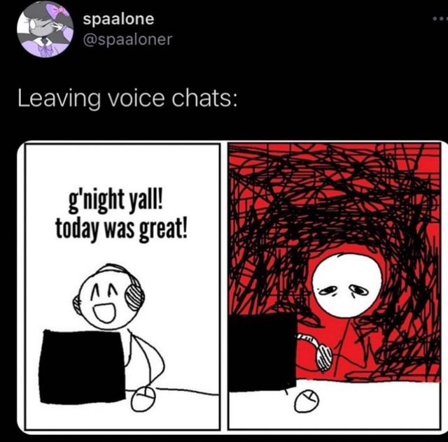 Spaalone spaaloner Leaving voice chats night yall today was great meme