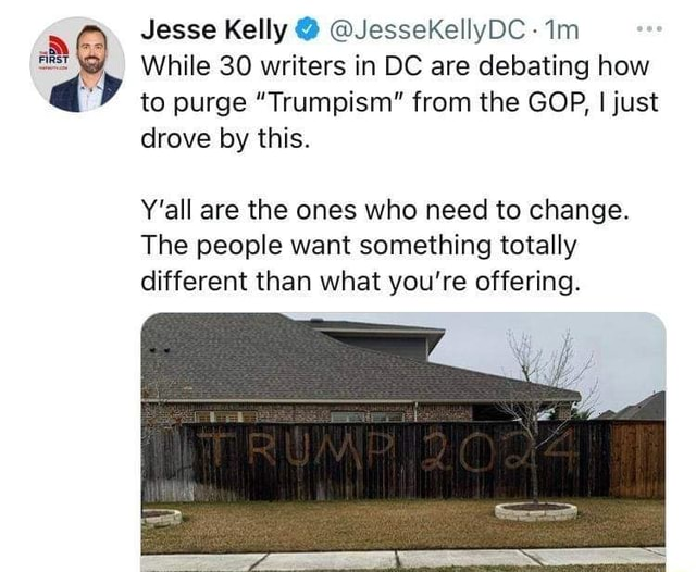 Jesse Kelly   JesseKellyDC While 30 writers in DC are debating how to purge Trumpism from the GOP, I just drove by this. Y'all are the ones who need to change. The people want something totally different than what you're offering meme