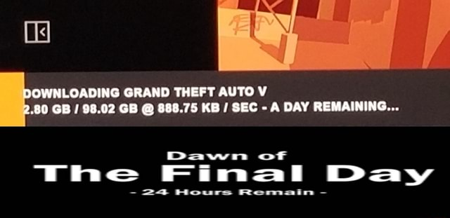 Os GRAND THEFT AUTO V 2.80 GB 98.02 GB 888.75 KB SEC A DAY REMAINING Dawn of The Final Day 24 Howrs Remain memes