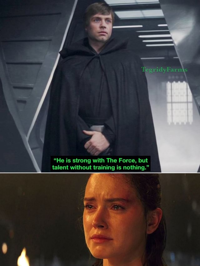 He is strong with The Force, but talent without training is nothing. memes