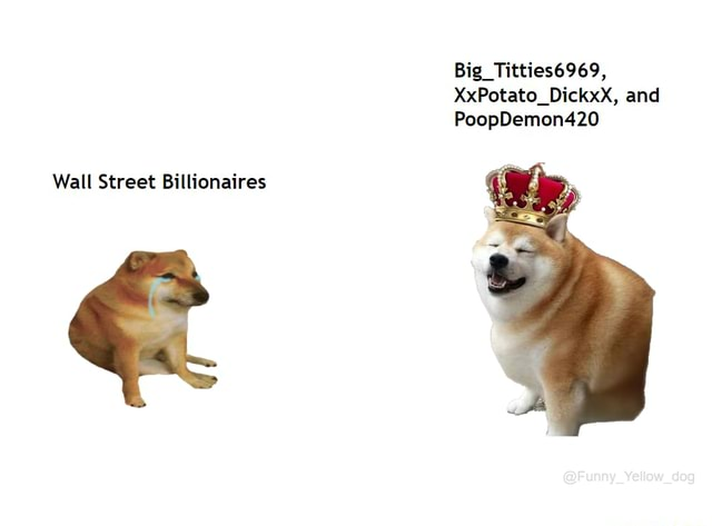 Big Titties6969, XxPotato DickxX, and PoopDemon420 Wall Street Billionaires memes