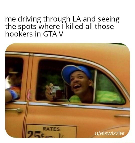 Me driving through LA and seeing the spots where killed all those hookers in GTAV meme