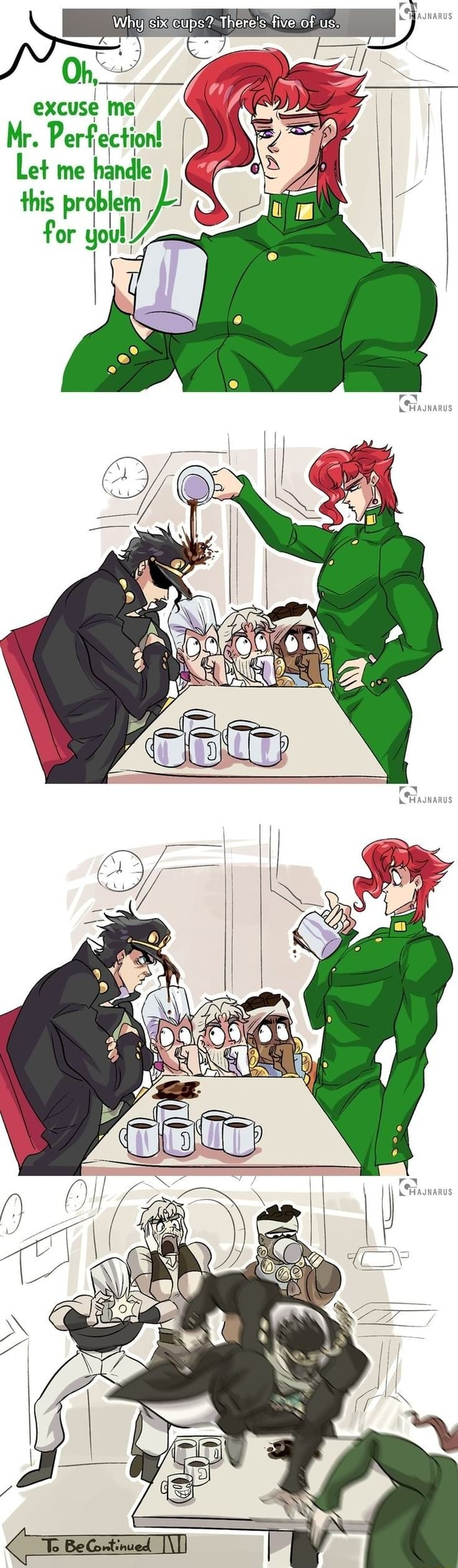 Oh, excuse me Mr. Perfection Let me handle this for yous I I g SS Why six cups There's five of us. j memes