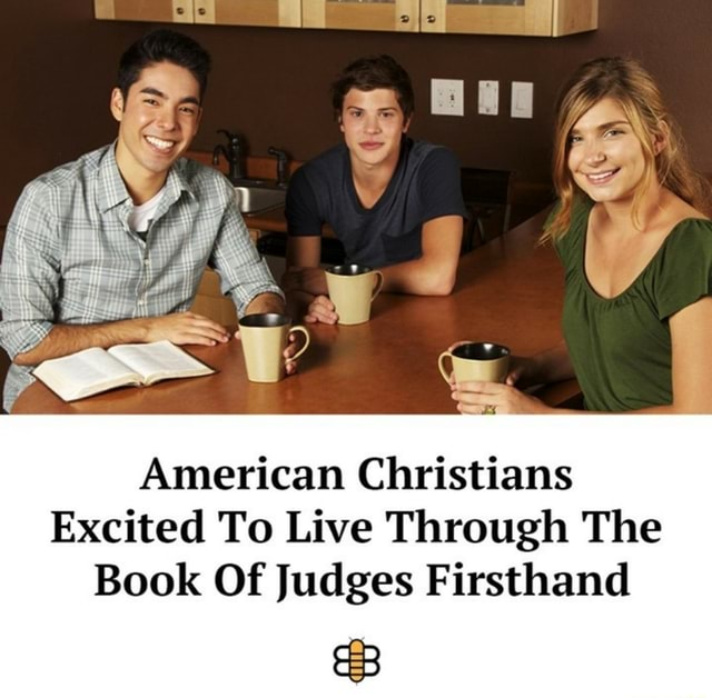 American Christians Excited To Live Through The Book Of Judges Firsthand meme