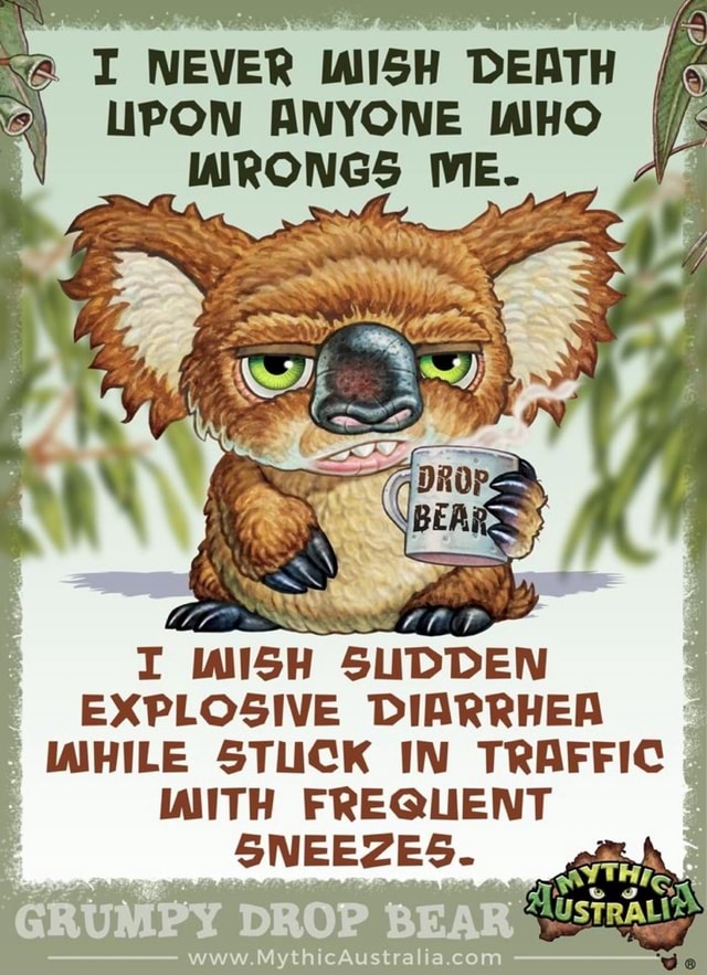 T NEVER IWISH DEATH UPON ANYONE WHO WRONGS ME. INISH SUDDEN EXPLOSIVE DIARRHEA IAHILE STUCK IN TRAFFIC IAITH FREQUENT SNEEZES. www meme