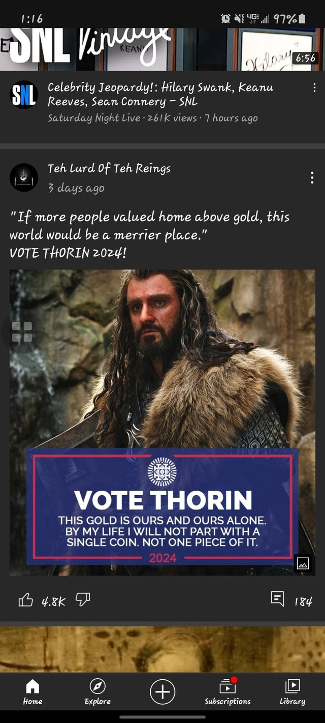 Celebrity J. Hilary Swank, Keanu Reeves, Sean Connery SNL Saturday Night Live 261K views 7 hours ago Teh Lurd Of Teh Reings 3 days ago If more people valued home above gold, this world would be a merrier place. VOTE THORIN z0zy VOTE THORIN THIS GOLD IS OURS AND OURS ALONE. BY MY LIFE WILL NOT PART WITH A SINGLE COIN. NOT ONE PIECE OF IT. 2024 Home Explore Subscriptions Library meme
