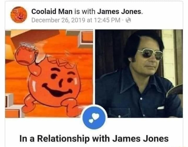 Coolaid Men is with James Jones. December 26, 2019 at In Relationship with James Jones meme