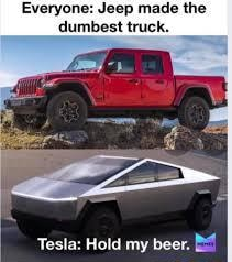 Everyone Jeep made the dumbest truck. Tesla Hold my beer meme