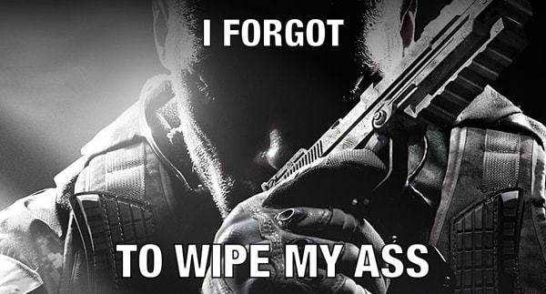 I FORGOT TO WIPE MY ASS meme