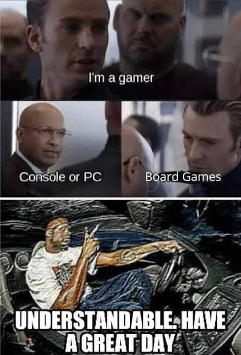I'm gamer Console or PC Board me UNDERSTANDABLE. HAVE AGREAT DAY memes