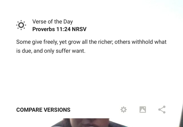 Verse of the Day *y* Proverbs NRSV Some give freely, yet grow all the richer others withhold what is due, and only suffer want. COMPARE VERSIONS meme