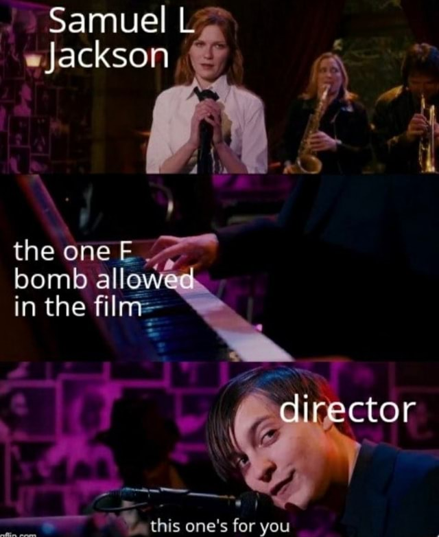 Samuel L Jackson 4 th the one E bomb allowed in the fi director this one's for you memes