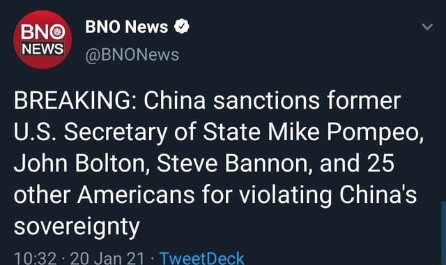News NEWS BNONews BREAKING China sanctions former U.S. Secretary of State Mike Pompeo, John Bolton, Steve Bannon, and 25 other Americans for violating China's sovereignty 20 Jan 21 TweetDeck meme