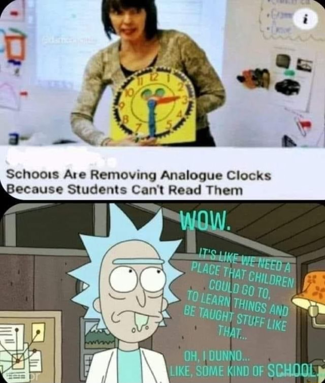 Schoors Are Removing Analogue Clocks Because Students Cant Read Them PLACE UFF Lixg THar OH, DUNNO LIKE, SOME KIND OF SCHOQL memes