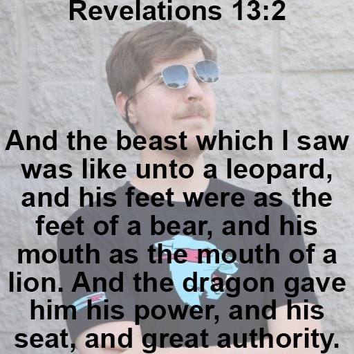Beast Mode tm Revelations And the beast which saw was like unto a leopard, and as the feet of a bear, and his mouth as the mouth of a lion And the dragon gave himehis poweF, and his seat and great authority memes