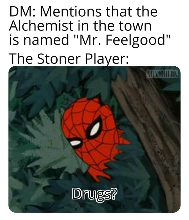 DM Mentions that the Alchemist in the town is named Mr. Feelgood The Stoner Player Drugs meme
