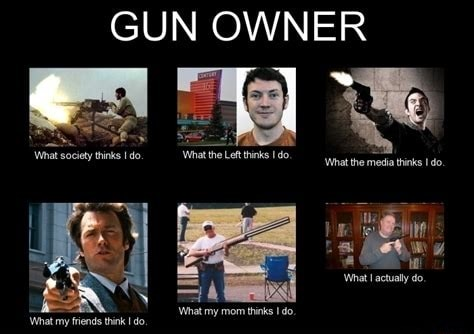 GUN OWNER What society thinks do. thinks What my friends think do, What the media thinks do. What my mom thinks do meme