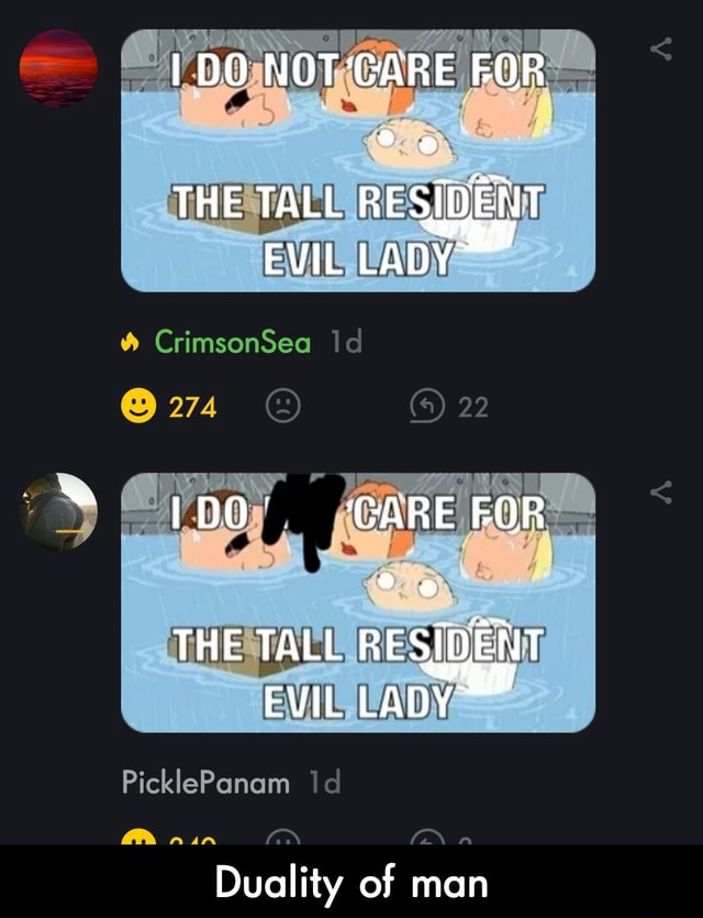 DO NOT'CARE FOR THE TALL RESIDENT EVIL LADY CrimsonSea Id 274 IDO GARE FOR THE TALL RESIDENT EVIL LADY PicklePanam AR Duality of man  Duality of man memes