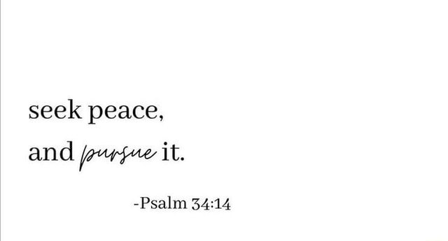 Seek peace, and forge it. Psalm memes