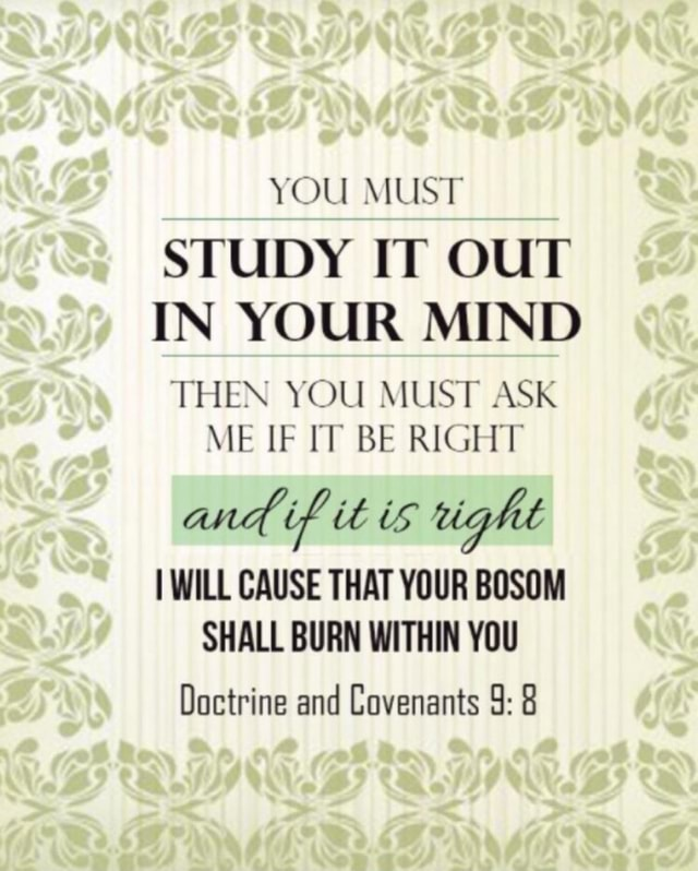 YOU MUST STUDY IT OUT IN YOUR MIND THEN YOU MUST ASK ME IF IT BE RIGHT and if it is vight I WILL CAUSE THAT YOUR BOSOM SHALL BURN WITHIN YOU Doctrine and Covenants 9 8 meme