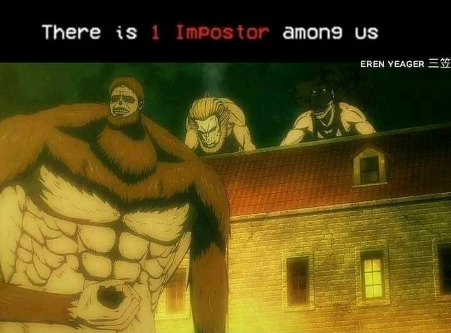 There is I ImPostor amons us EREN YEAGER % meme