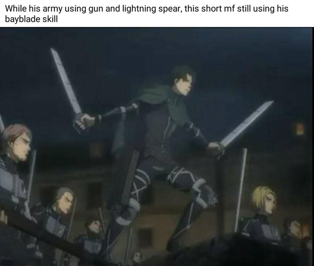 While his army using gun and lightning spear, this short mf still using his bayblade skill meme