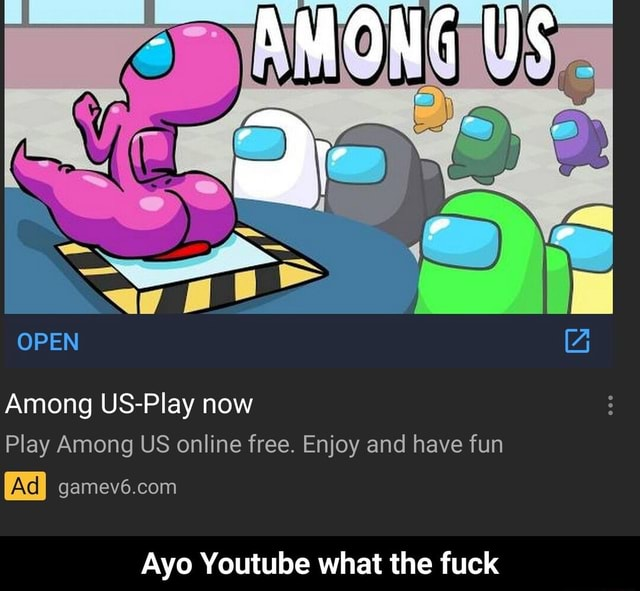OPEN Among US Play now Play Among US online free. Enjoy and have fun Ayo Youtube what the fuck  Ayo Youtube what the fuck meme