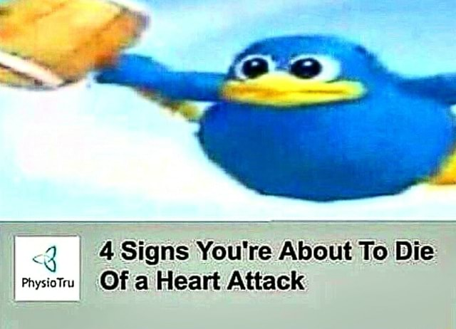 Signs You're About To Die Of a Heart Attack memes