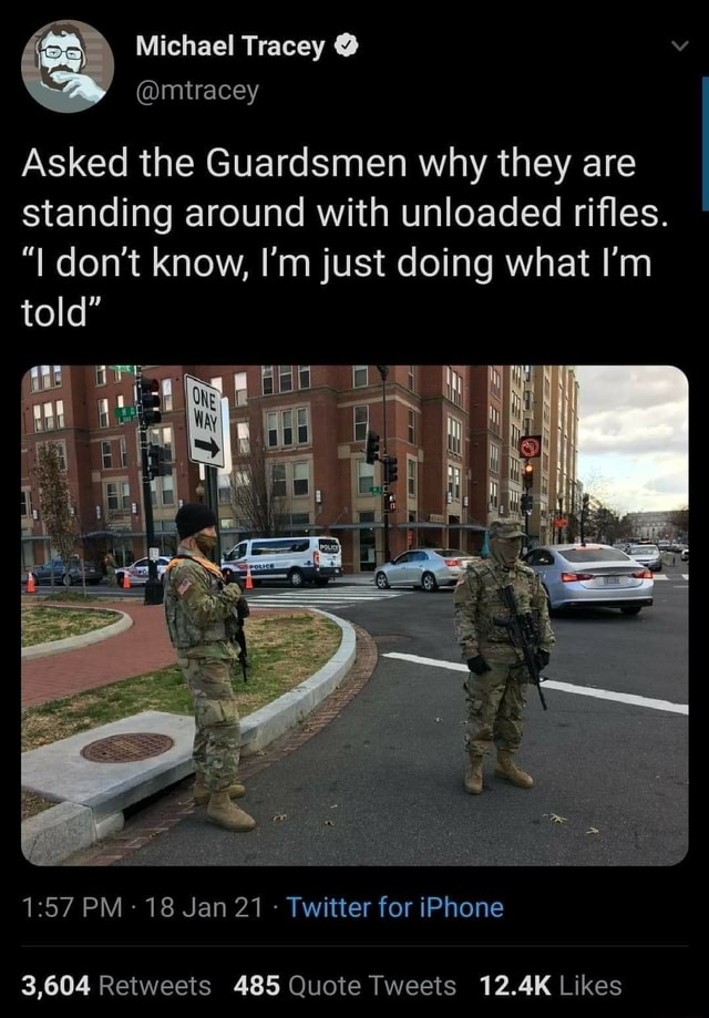 Asked the Guardsmen why they are standing around with unloaded rifles. I do not know, I'm just doing what I'm told int PM 18 Jan 21 Twitter for iPhone memes