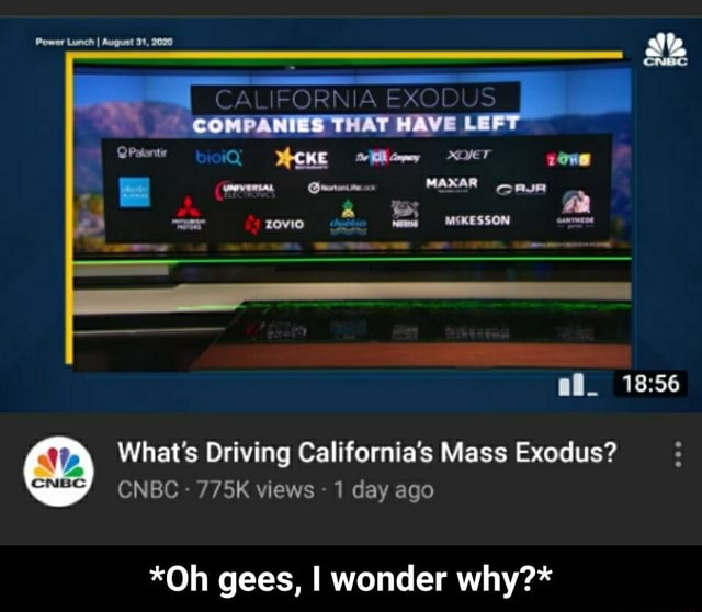 CA FORNAEXO SS Power Lunch I August 2020 COMPANIES THAT WAVE iQ What's Driving California's Mass Exodus CNBC 775K views 1 day ago *Oh gees, I wonder why * *Oh gees, I wonder why * memes
