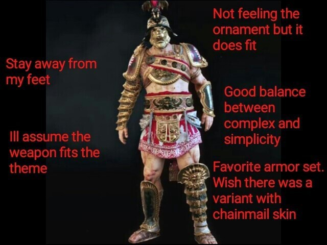 Not feeling the ornament but it does fit Stay away from my feet Good balance }4 between complex and Ill assume the simplicity weapon fits the theme Favorite armor set Wish there was variant with chainmail skin memes