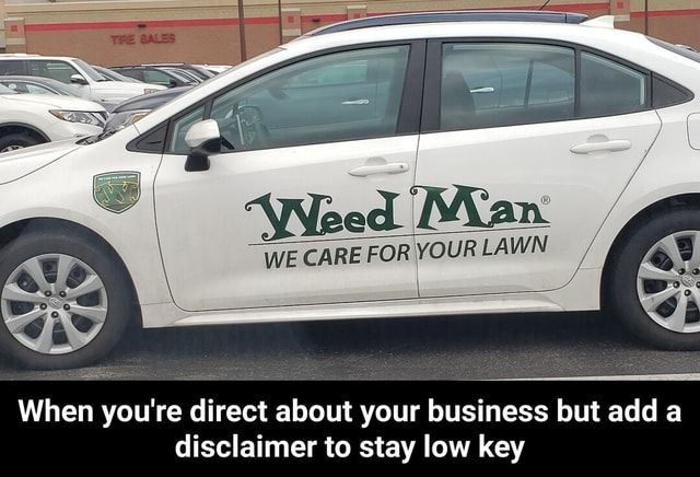 YOUR LAWN WE CARE FOR When you're direct about your business but add a disclaimer to stay low key  When you're direct about your business but add a disclaimer to stay low key memes