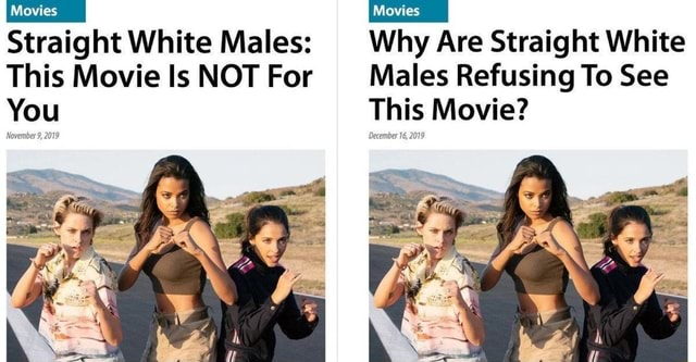 Movies Movies Straight White Males Why Are Straight White This Movie ls NOT For Males Refusing To See You This Movie memes