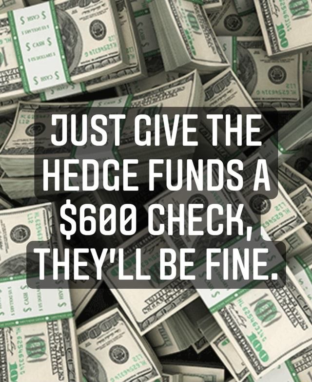 JUST GIVE THE HEDGE FUNDS A.  $608 CHECK, LL BE FINE, memes