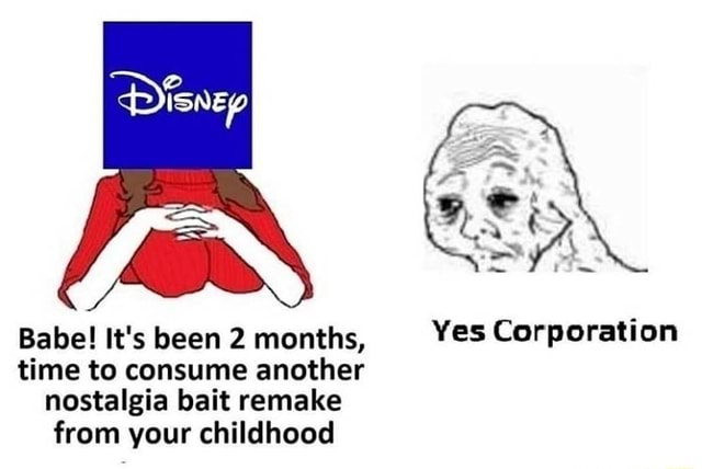 Babe It's been 2 months, Yes Corporation time to consume another ISS nostalgia bait remake from your childhood meme