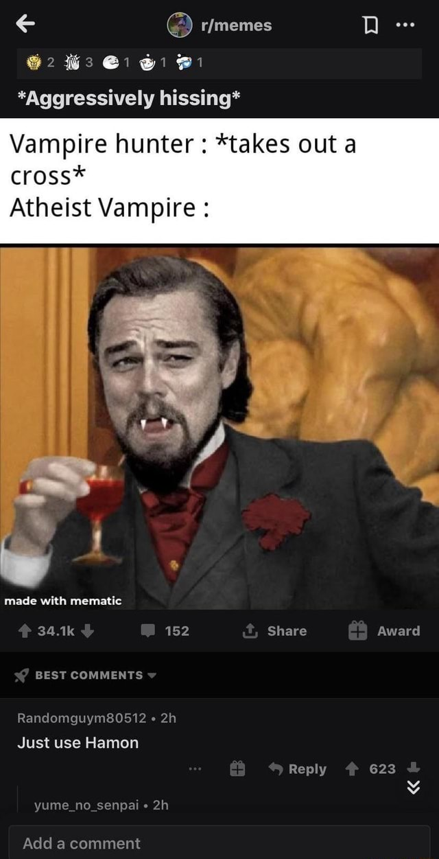 And rfimemes 2 Gi *Aggressively hissing* Vampire hunter *takes out a cross* Atheist Vampire made with mematie 152 Share Award SY BEST COMMENTS Randomguym80512 Just use Hamon Reply 623 and yume no senpai Add a comment