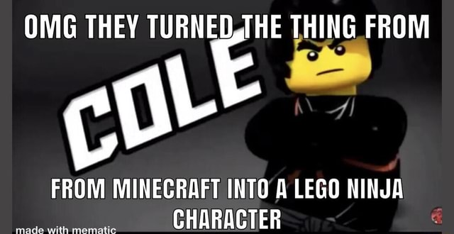 OMG THEY TURNED THING FROM FROM MINECRAFT INTO A LEGO NINJA CHARACTER meme
