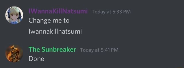 Today at PM Change me to Iwannakillnatsumi The Sunbreaker Today at Done meme