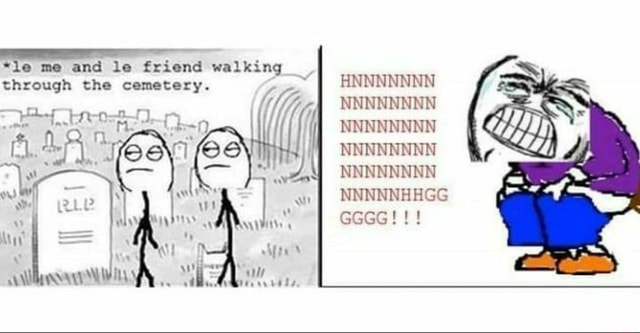 *le me and le friend walking through the cemetery. II Wy HUNNNINN NNNNNNNN NNNNNNNN NNNNNNNN NNNNNNNN SS SS GGGG meme