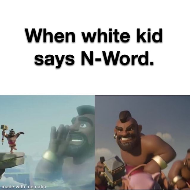 When white kid says N Word. with meme