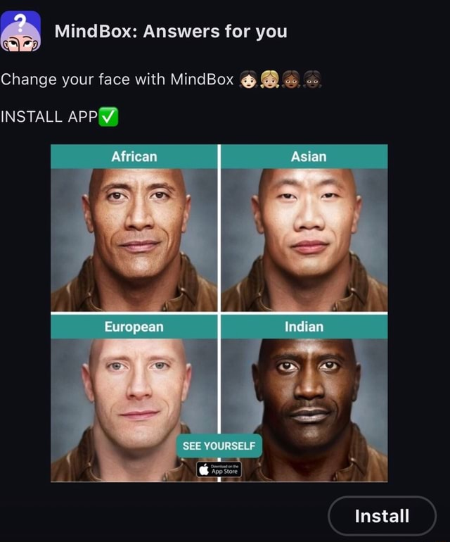 Mind Box Answers for you Change your face with MindBox INSTALL African EX Asian Ty European YOURSELF Install meme
