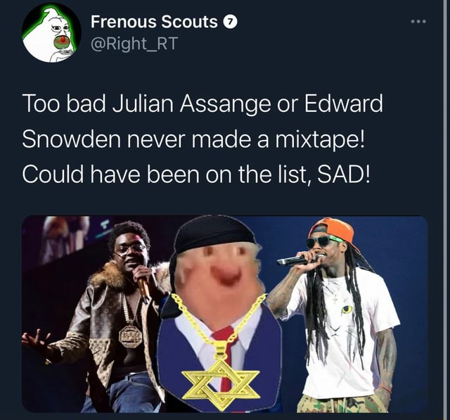 Too bad Julian Assange or Edward Snowden never made a mixtape Could have been on the list, SAD memes