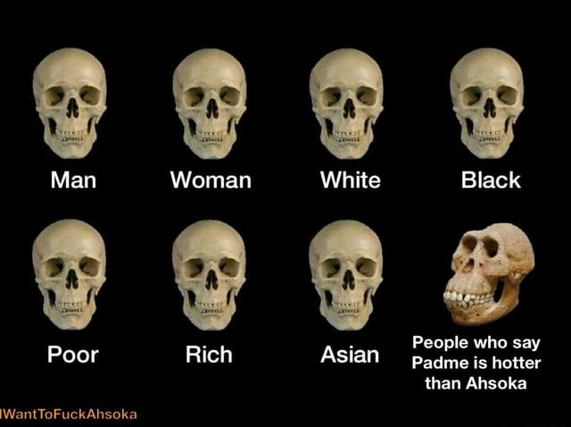 Man Woman White Black People who say Padme is hotter than Ahsoka Poor Rich Asian padme is hotter IWantToFuckAhsoka memes