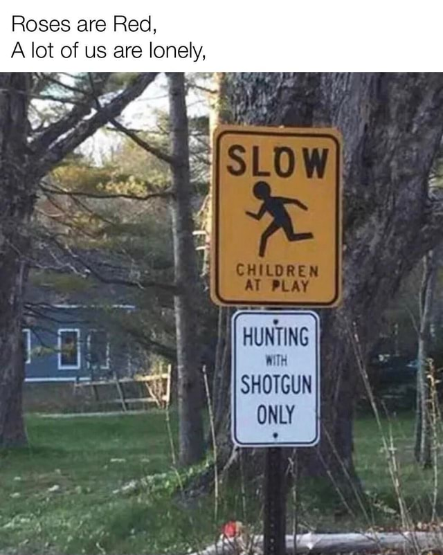 Roses are Red, A lot of us are lonely, HUNTING WITH SHOTGUN ONLY memes