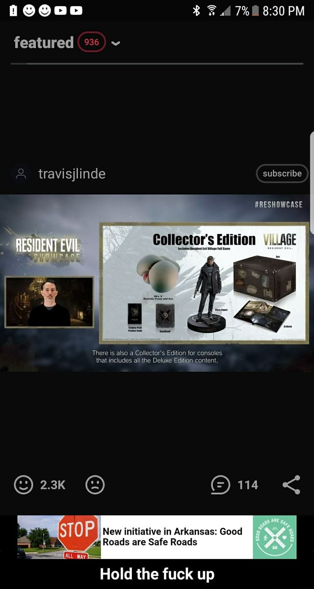 Featured 936 travisjlinde west Includes Resideut Vilage Full Game 7% PM RESHOWCASE Collector's Edition AGE There is also a Collector's Edition for consoles that includes all the Deluxe Edition content, 114 New initiative in Arkansas Good Roads are Safe Roads Hold the fuck up Hold the fuck up memes