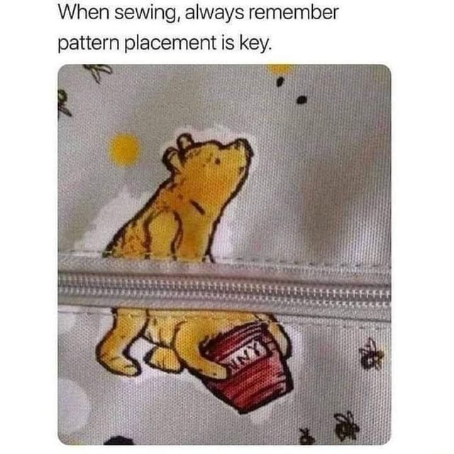 When sewing, always remember pattern placement is key meme